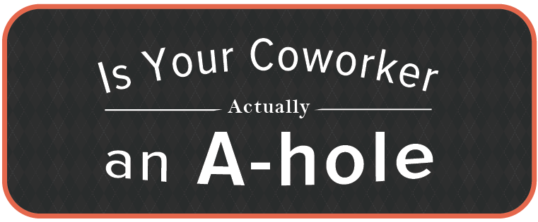 Is+Your+Coworker+Actually+an+A-hole%3F